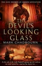 The Devil's Looking-Glass - The Sword of Albion Trilogy Book 3 eBook by Mark Chadbourn