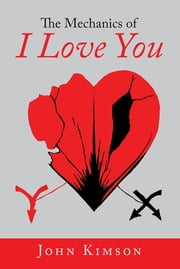 The Mechanics of I Love You ebook by John Kimson
