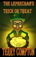 The Leprechaun's Trick or Treat ebook by Terry Compton