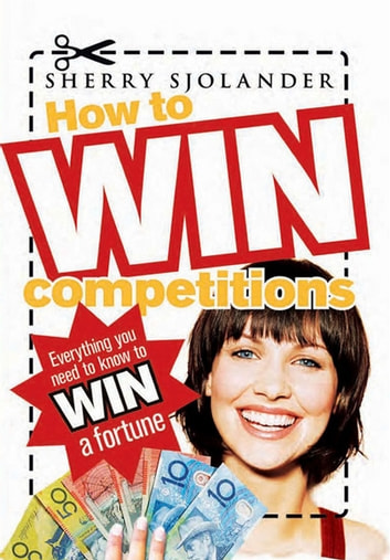 How To Win Competitions - Everything you need to know to win a fortune ebook by Sherry Sjolander