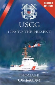 The United States Coast Guard: 1790 to the Present (Revised) ebook by Thomas P. Ostrom