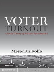 Voter Turnout - A Social Theory of Political Participation ebook by Dr Meredith Rolfe