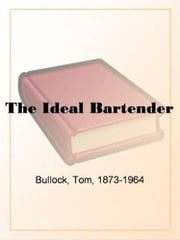 The Ideal Bartender ebook by Tom Bullock