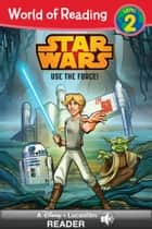 World of Reading Star Wars: Use the Force! - A Disney Read-Along (Level 2) ebook by Disney Book Group