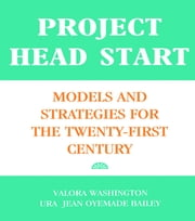 Project Head Start - Models and Strategies for the Twenty-First Century ebook by Ura Jean Oyemade Bailey,Valora Washington
