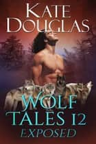 Wolf Tales 12 - Exposed ebook by Kate Douglas