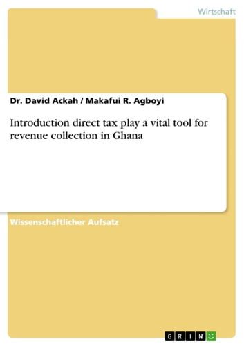 Introduction direct tax play a vital tool for revenue collection in Ghana ebook by David Ackah,Makafui R. Agboyi