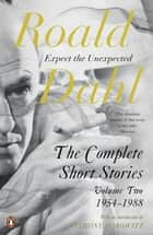 The Complete Short Stories - Volume Two ebook by Roald Dahl