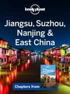 Lonely Planet Jiangsu, Suzhou, Nanjing & East China ebook by Lonely Planet