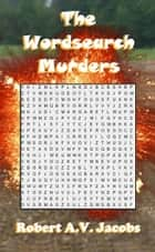 The Wordsearch Murders ebook by Robert A.V. Jacobs