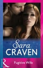 Fugitive Wife (Mills & Boon Modern) ebook by Sara Craven