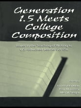 Generation 1.5 Meets College Composition - Issues in the Teaching of Writing To U.S.-Educated Learners of ESL ebook by