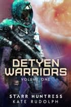 Detyen Warriors Volume One ebook by Kate Rudolph, Starr Huntress