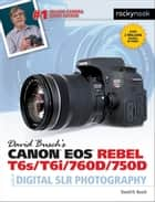 David Busch's Canon EOS Rebel T6s/T6i/760D/750D Guide to Digital SLR Photography ebook by David D. Busch