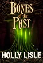 Bones of the Past ebook by Holly Lisle