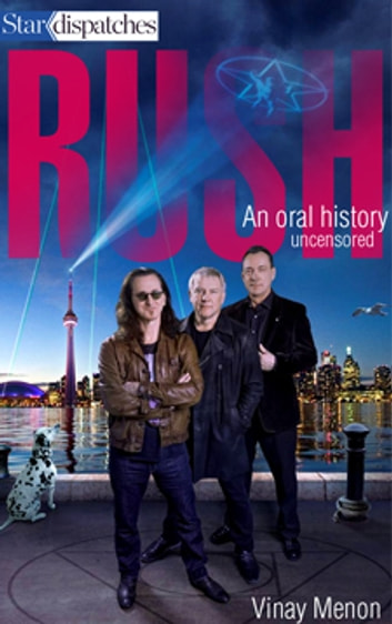 RUSH - An Oral History, Uncensored ebook by Vinay Menon