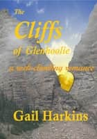 The Cliffs of Glenhoolie: A Rock-Climbing Romance ebook by Gail Harkins