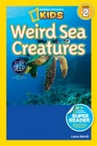 National Geographic Readers: Weird Sea Creatures ebook by Laura Marsh