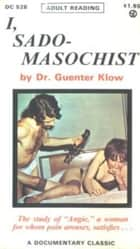 I, Sado-Masochist ebook by Klow, Dr. Guenter