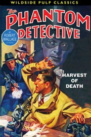 The Phantom Detective: Harvest of Death ebook by Wallace, Robert