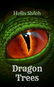 Dragon Trees ebook by Hollis Shiloh