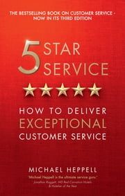Five Star Service - How to deliver exceptional customer service ebook by Michael Heppell
