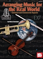 Arranging Music for the Real World - Classical and Commercial Aspects ebook by Vince Corozine