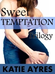 Sweet Temptation Trilogy ebook by Katie Ayres