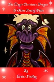 The Magic Christmas Dragon & Other Poetry Tales ebook by Louise Findlay