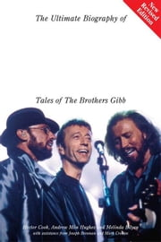 The Ultimate Biography Of The Bee Gees: Tales Of The Brothers Gibb ebook by Hector Cook