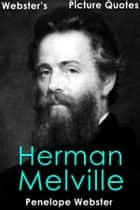 Webster's Herman Melville Picture Quotes ebook by Penelope Webster