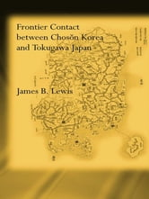 Frontier Contact Between Choson Korea and Tokugawa Japan ebook by James B. Lewis