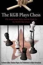 The KGB Plays Chess ebook by Yuri Felshtinsky,Boris Gulko