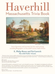 Haverhill, Massachusetts Trivia Book ebook by E. Philip Brown and Pat Garwich