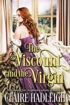 The Viscount and the Virgin - The School for Sophistication, #1 ebook by Claire Hadleigh