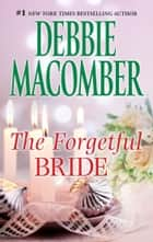 The Forgetful Bride ebook by Debbie Macomber