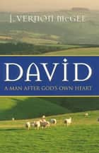 David; A Man After God's Own Heart - A Man After God's Own Heart ebook by J. Vernon McGee