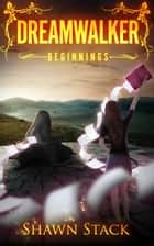 Dreamwalker Beginnings ebook by Shawn Stack