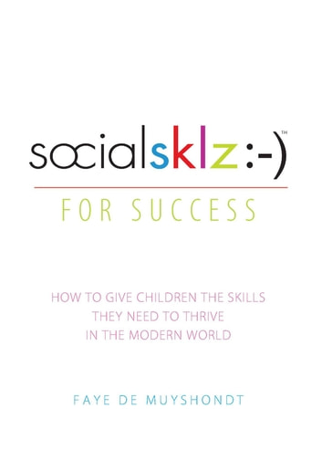 socialsklz :-) (Social Skills) for Success - How to Give Children the Skills They Need to Thrive in the Modern World ebook by Faye de Muyshondt