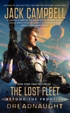The Lost Fleet: Beyond the Frontier: Dreadnaught ebook by Jack Campbell