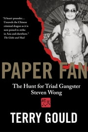 Paper Fan - The Hunt for Triad Gangster Steven Wong ebook by Terry Gould