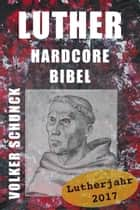 Luther Hardcore Bibel ebook by Volker Schunck