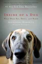 Inside of a Dog - What Dogs See, Smell, and Know ebook by Alexandra Horowitz