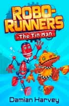 Robo-Runners: 1: The Tin Man ebook by Damian Harvey,Mark Oliver