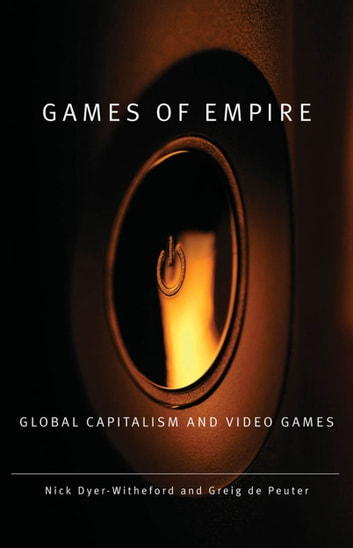 Games of Empire - Global Capitalism and Video Games ebook by Nick Dyer-Witheford,Greig de Peuter