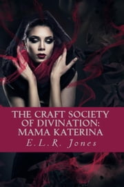 Mama Katerina - The Craft Society of Divination, #1 ebook by E.L.R. Jones