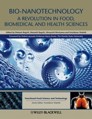 Bio-Nanotechnology - A Revolution in Food, Biomedical and Health Sciences ebook by Debasis Bagchi,Manashi Bagchi,Hiroyoshi Moriyama,Fereidoon Shahidi