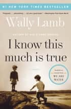 I Know This Much Is True - A Novel ebook by Wally Lamb