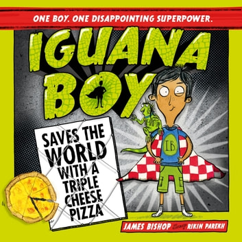 Iguana Boy Saves the World With a Triple Cheese Pizza - Book 1 audiobook by James Bishop