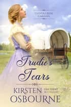 Trudie's Tears - Clover Creek Caravan, #6 ebook by Kirsten Osbourne